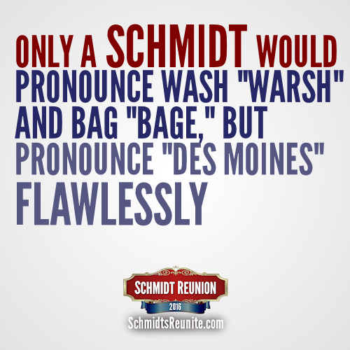 Only a Schmidt would Pronounce