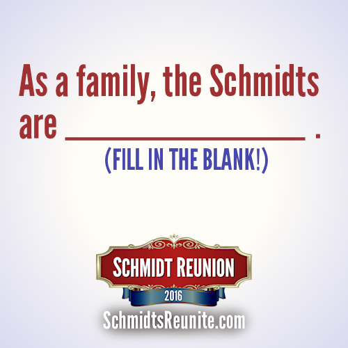 Fill in the blank! As a family, the Schmidts are...
